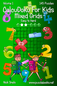 CalcuDoku For Kids Mixed Grids - Easy to Hard - Volume 1 - 145 Puzzles