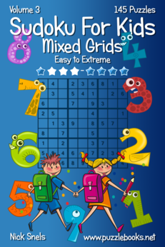 Sudoku For Kids Mixed Grids - Easy to Extreme - Volume 3 - 145 Puzzles