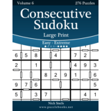 Consecutive Sudoku Large Print - Easy to Extreme - Volume 6 - 276 Logic Puzzles
