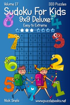 Classic Sudoku For Kids 9x9 Deluxe - Easy to Extreme - Volume 17 - 333 Logic Puzzles
