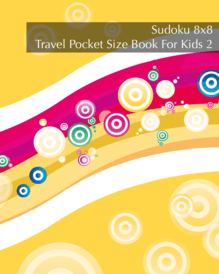 Sudoku 8x8 Travel Pocket Size Book For Kids 2 - 120 Easy to Hard Logic Puzzles For On-The-Go Holiday Fun