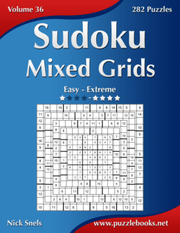 Sudoku Mixed Grids - Easy to Extreme - Volume 36 - 282 Puzzles